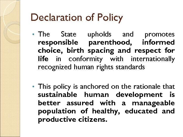 Declaration of Policy • The State upholds and promotes responsible parenthood, informed choice, birth