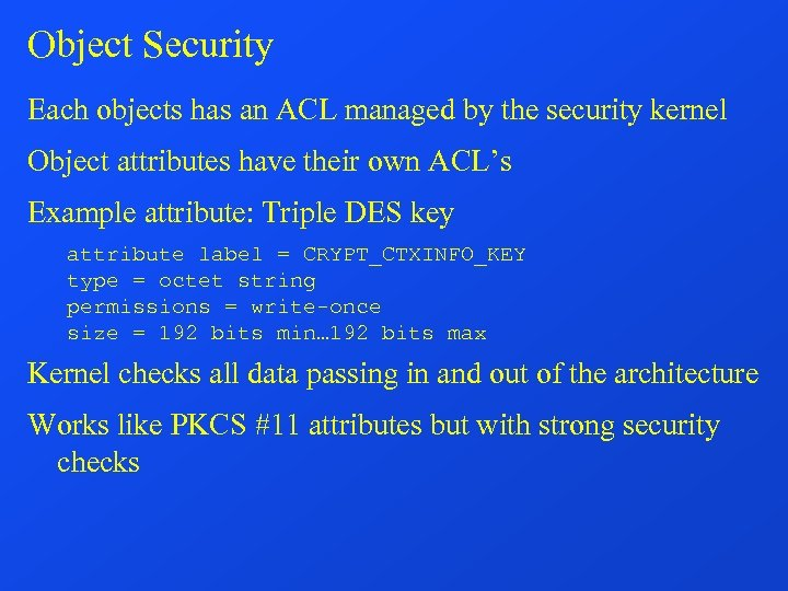 Object Security Each objects has an ACL managed by the security kernel Object attributes