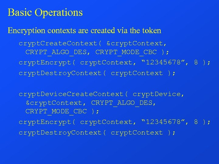 Basic Operations Encryption contexts are created via the token crypt. Create. Context( &crypt. Context,