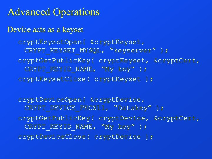 """Advanced Operations Device acts as a keyset crypt. Keyset. Open( &crypt. Keyset, CRYPT_KEYSET_MYSQL, """"keyserver"""""""