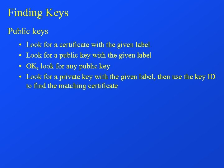 Finding Keys Public keys • • Look for a certificate with the given label