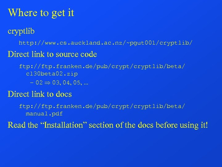 Where to get it cryptlib http: //www. cs. auckland. ac. nz/~pgut 001/cryptlib/ Direct link