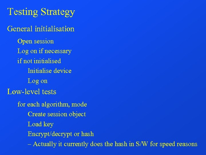 Testing Strategy General initialisation Open session Log on if necessary if not initialised Initialise