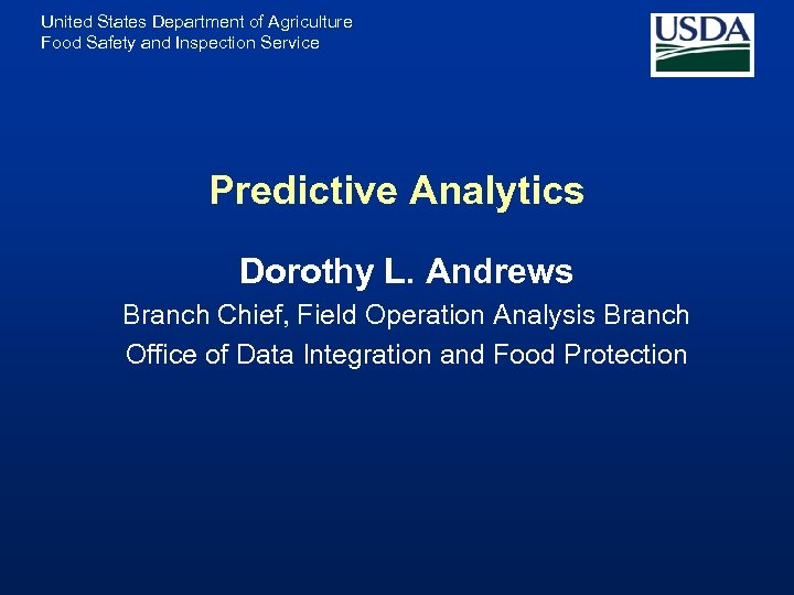 United States Department of Agriculture Food Safety and Inspection Service Predictive Analytics Dorothy L.