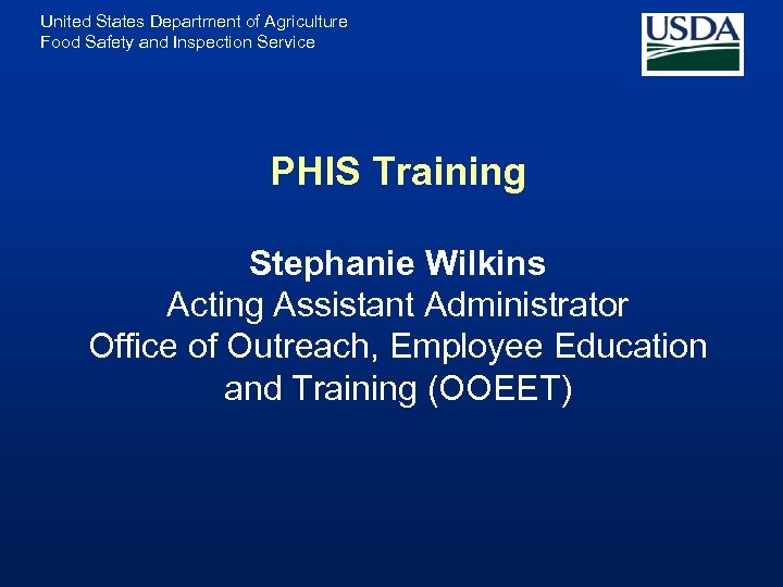 United States Department of Agriculture Food Safety and Inspection Service PHIS Training Stephanie Wilkins