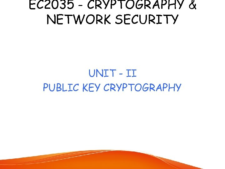 EC 2035 - CRYPTOGRAPHY & NETWORK SECURITY UNIT - II PUBLIC KEY CRYPTOGRAPHY