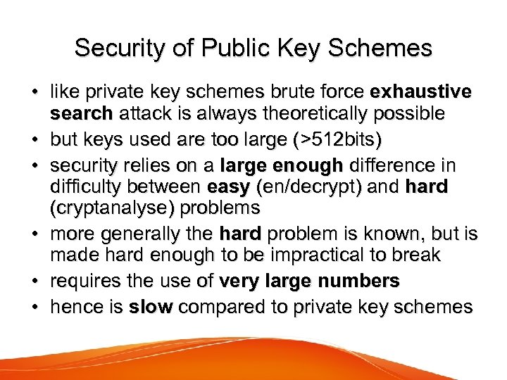 Security of Public Key Schemes • like private key schemes brute force exhaustive search