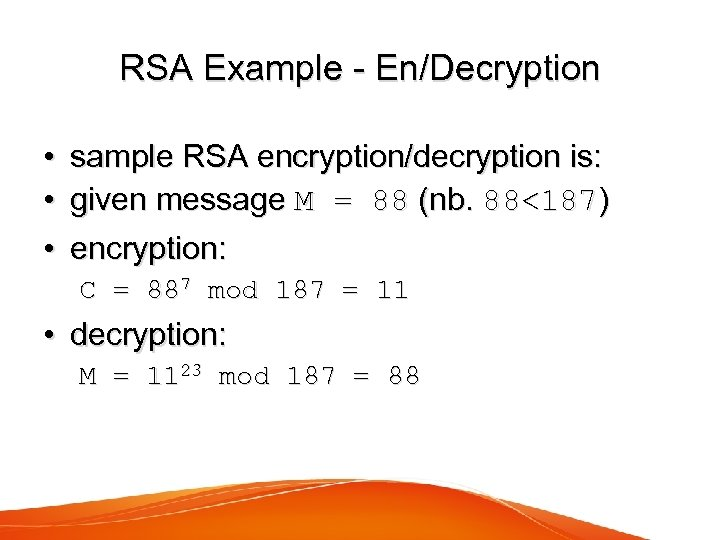 RSA Example - En/Decryption • • • sample RSA encryption/decryption is: given message M