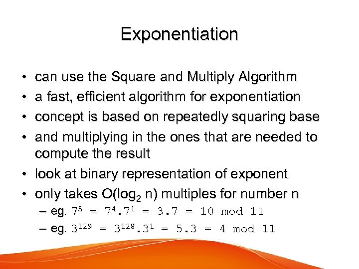 Exponentiation • • can use the Square and Multiply Algorithm a fast, efficient algorithm