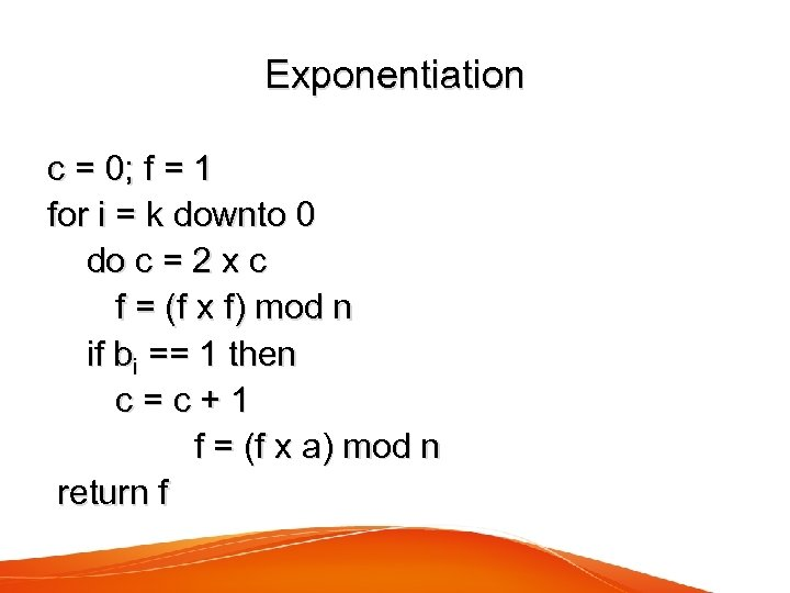Exponentiation c = 0; f = 1 for i = k downto 0 do