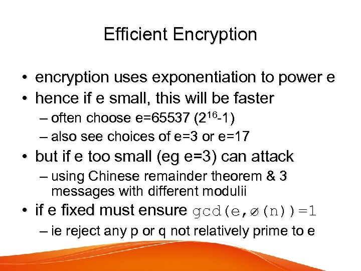 Efficient Encryption • encryption uses exponentiation to power e • hence if e small,