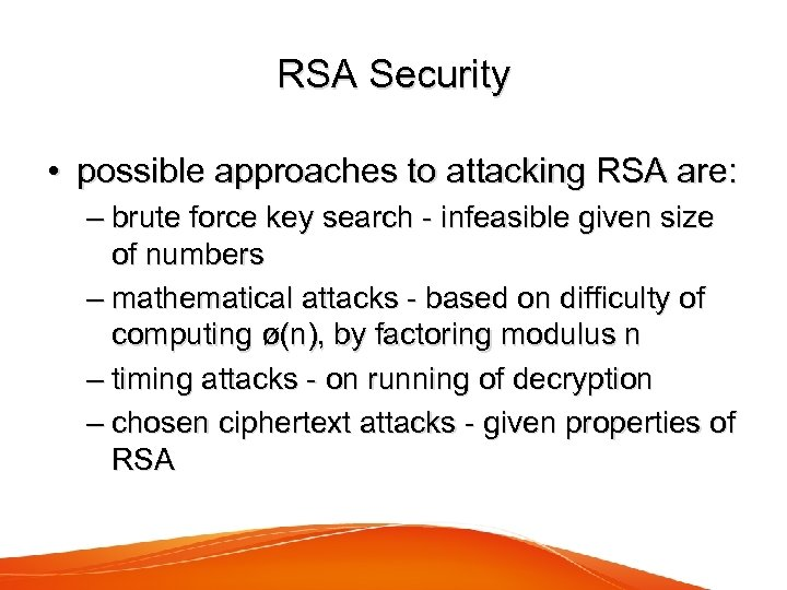 RSA Security • possible approaches to attacking RSA are: – brute force key search
