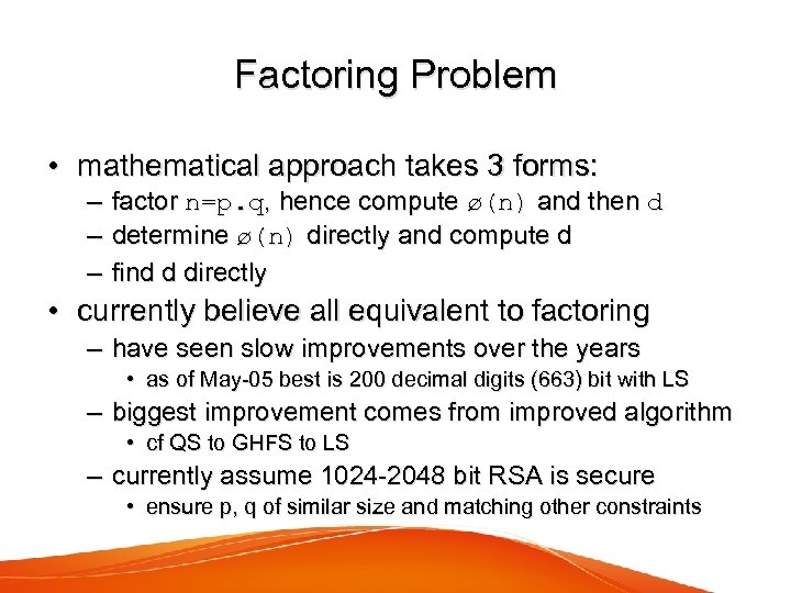 Factoring Problem • mathematical approach takes 3 forms: – – – factor n=p. q,