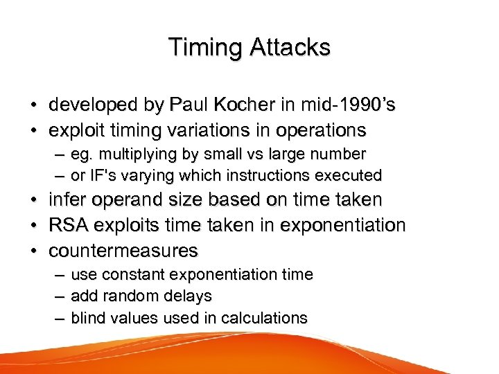 Timing Attacks • developed by Paul Kocher in mid-1990's • exploit timing variations in
