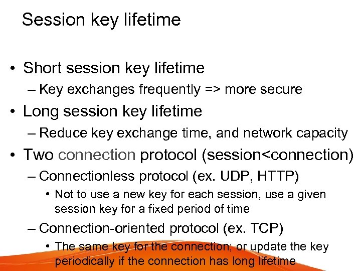 Session key lifetime • Short session key lifetime – Key exchanges frequently => more