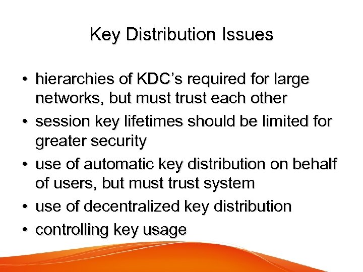 Key Distribution Issues • hierarchies of KDC's required for large networks, but must trust