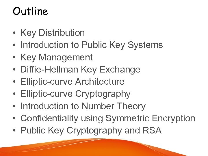 Outline • • • Key Distribution Introduction to Public Key Systems Key Management Diffie-Hellman
