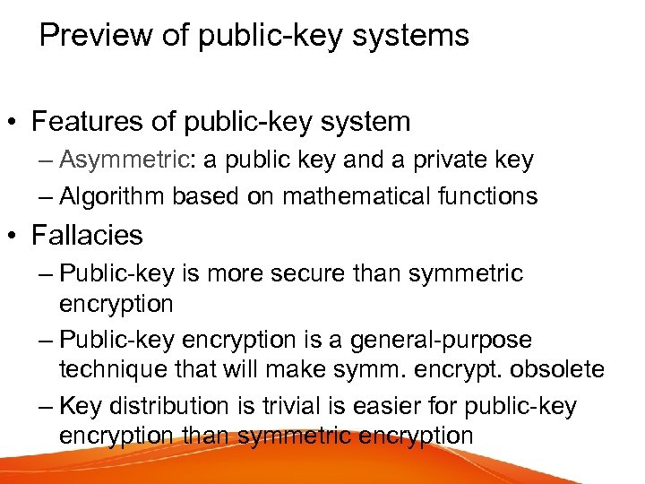 Preview of public-key systems • Features of public-key system – Asymmetric: a public key