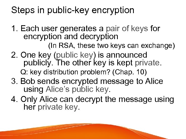 Steps in public-key encryption 1. Each user generates a pair of keys for encryption