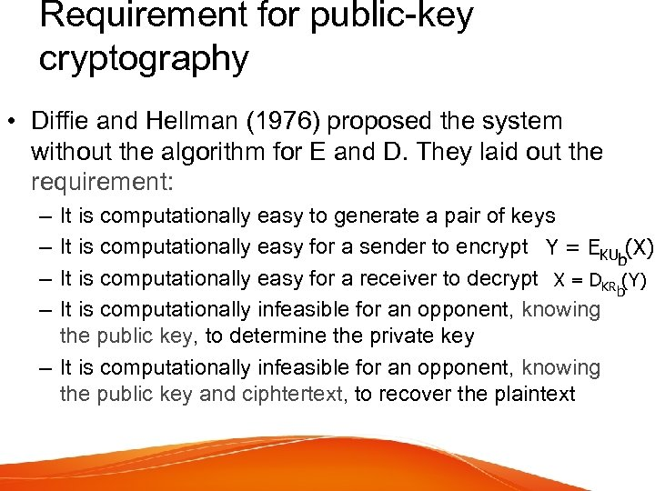Requirement for public-key cryptography • Diffie and Hellman (1976) proposed the system without the