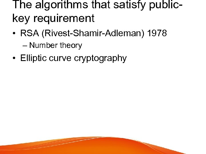 The algorithms that satisfy publickey requirement • RSA (Rivest-Shamir-Adleman) 1978 – Number theory •