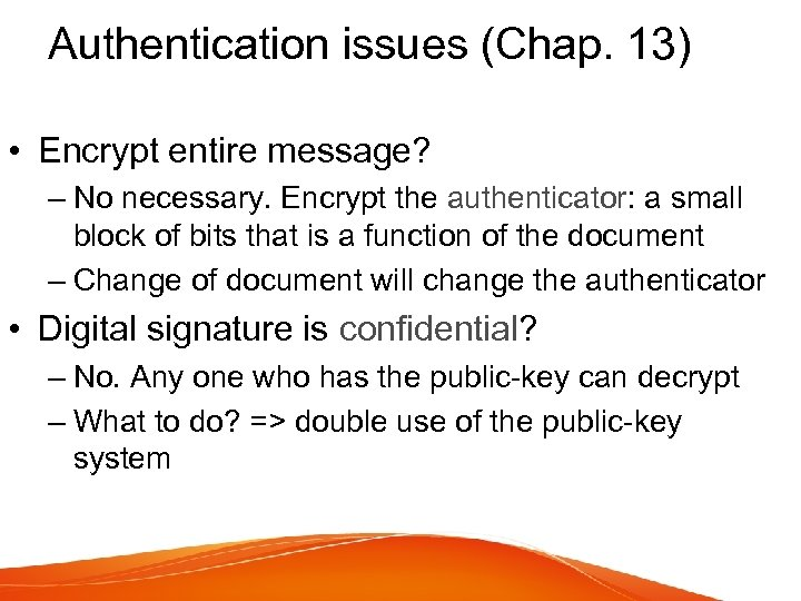 Authentication issues (Chap. 13) • Encrypt entire message? – No necessary. Encrypt the authenticator: