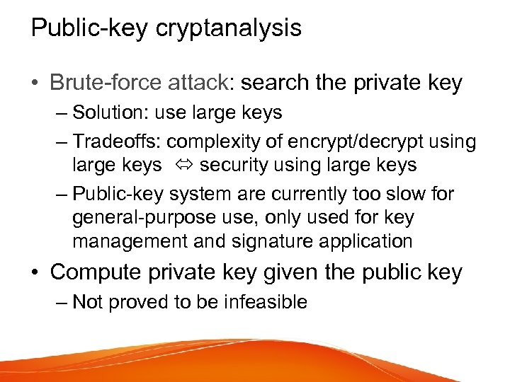 Public-key cryptanalysis • Brute-force attack: search the private key – Solution: use large keys