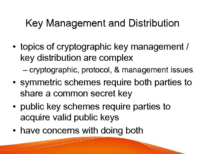 Key Management and Distribution • topics of cryptographic key management / key distribution are