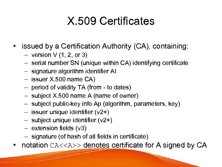 X. 509 Certificates • issued by a Certification Authority (CA), containing: – – –