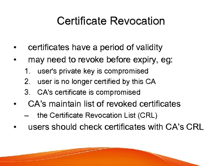 Certificate Revocation • • certificates have a period of validity may need to revoke