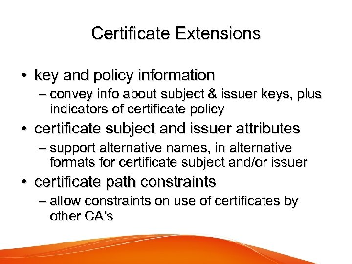 Certificate Extensions • key and policy information – convey info about subject & issuer