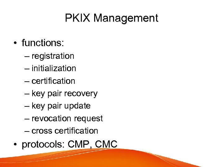 PKIX Management • functions: – registration – initialization – certification – key pair recovery