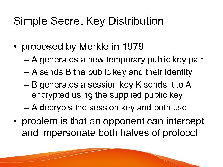 Simple Secret Key Distribution • proposed by Merkle in 1979 – A generates a