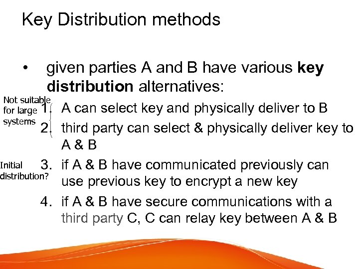 Key Distribution methods • given parties A and B have various key distribution alternatives: