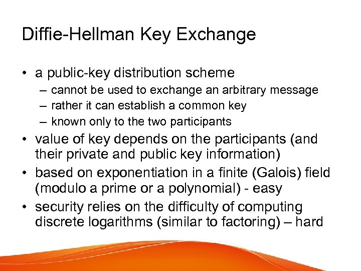 Diffie-Hellman Key Exchange • a public-key distribution scheme – cannot be used to exchange