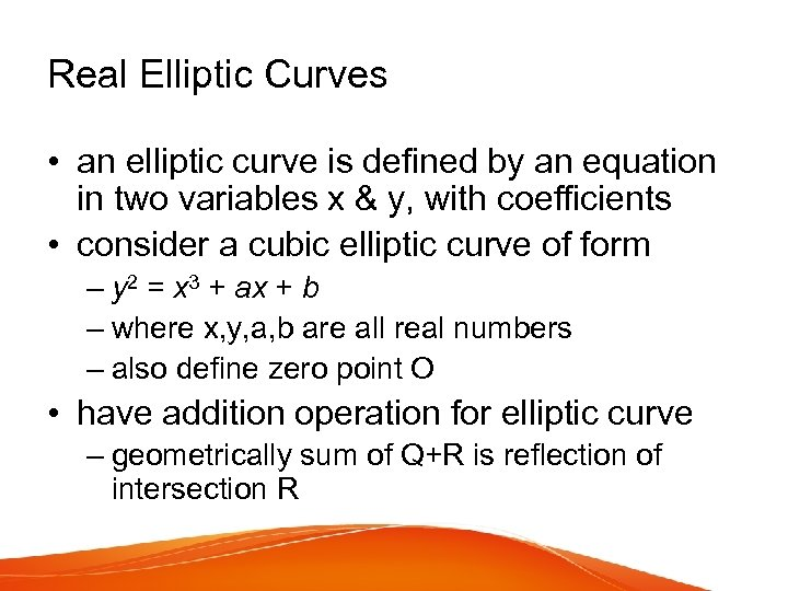 Real Elliptic Curves • an elliptic curve is defined by an equation in two