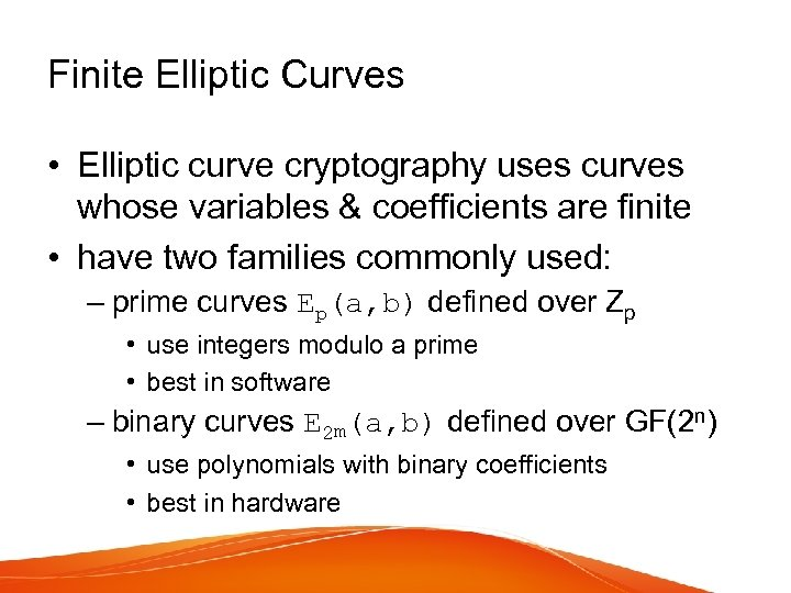 Finite Elliptic Curves • Elliptic curve cryptography uses curves whose variables & coefficients are