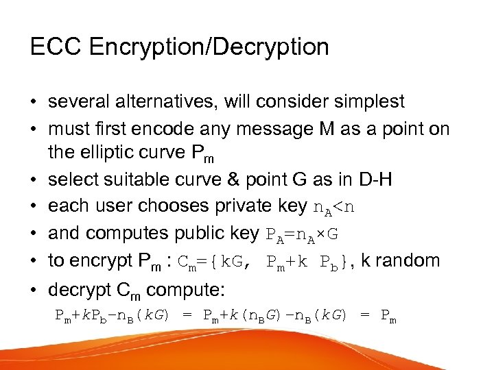 ECC Encryption/Decryption • several alternatives, will consider simplest • must first encode any message