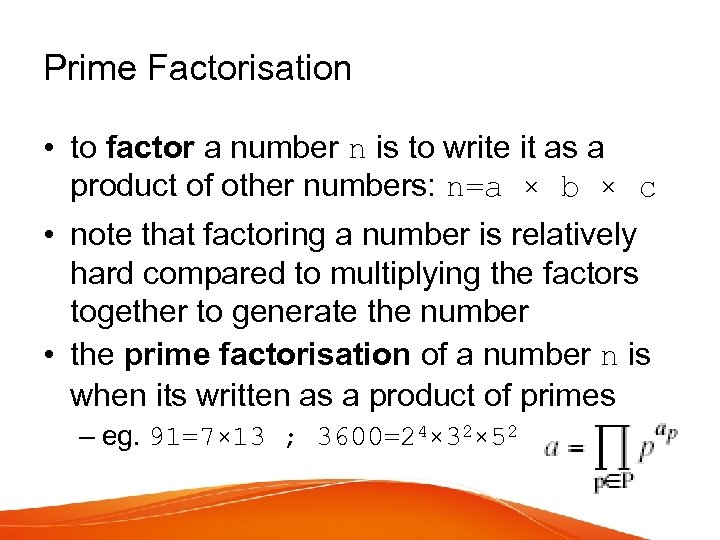 Prime Factorisation • to factor a number n is to write it as a