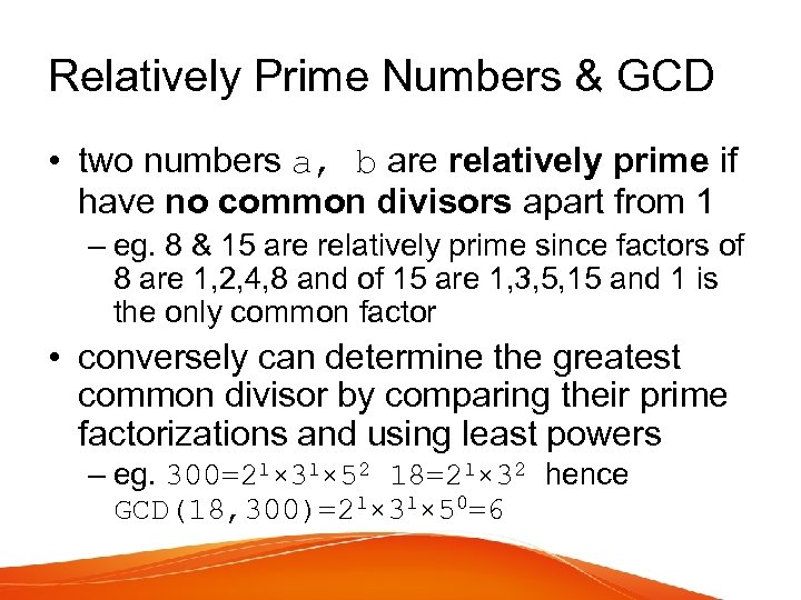 Relatively Prime Numbers & GCD • two numbers a, b are relatively prime if