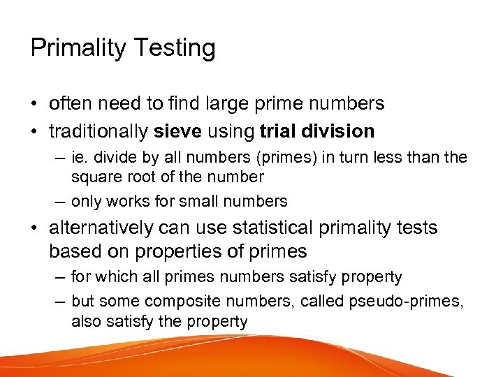 Primality Testing • often need to find large prime numbers • traditionally sieve using