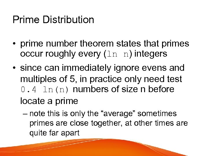 Prime Distribution • prime number theorem states that primes occur roughly every (ln n)