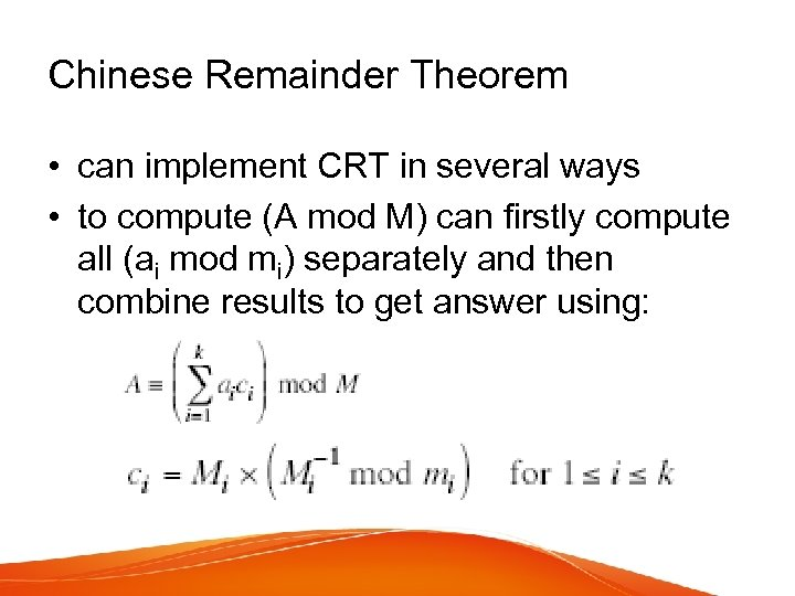Chinese Remainder Theorem • can implement CRT in several ways • to compute (A
