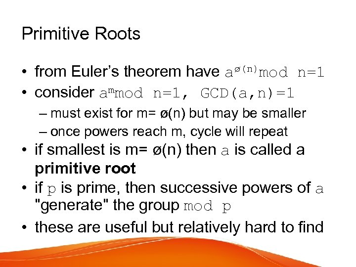 Primitive Roots • from Euler's theorem have aø(n)mod n=1 • consider ammod n=1, GCD(a,