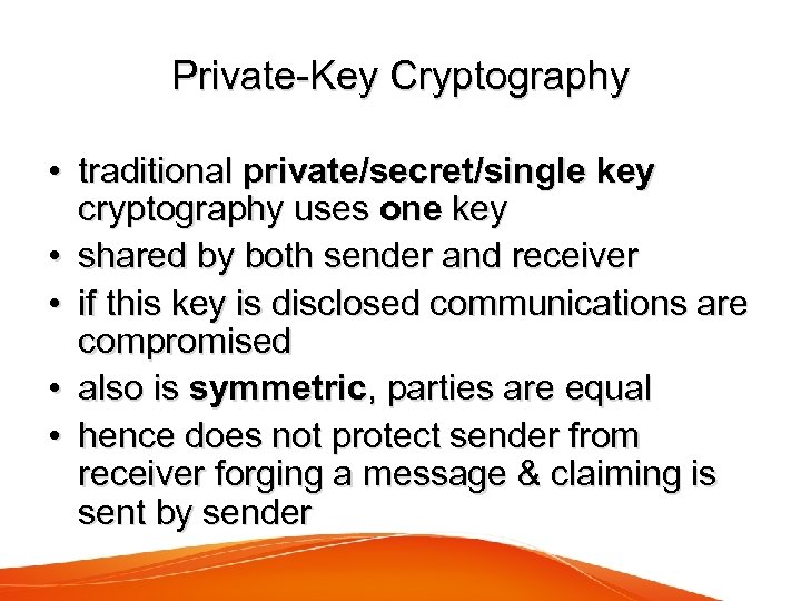 Private-Key Cryptography • traditional private/secret/single key cryptography uses one key • shared by both