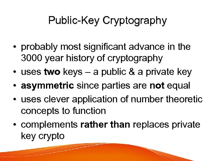 Public-Key Cryptography • probably most significant advance in the 3000 year history of cryptography