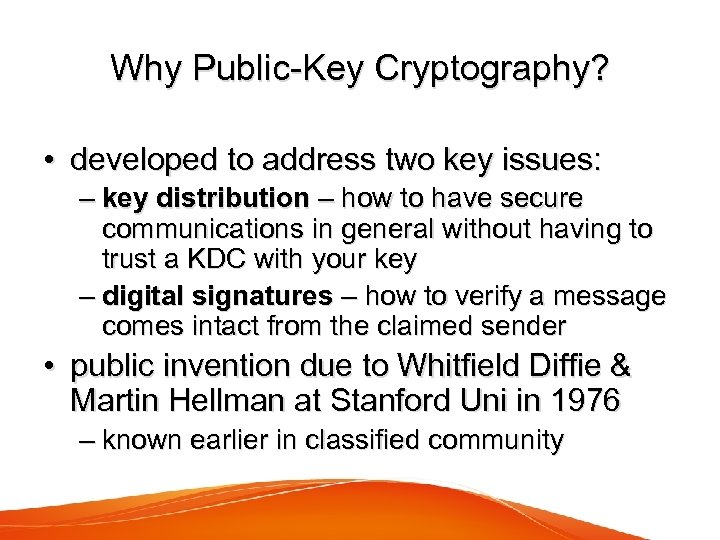Why Public-Key Cryptography? • developed to address two key issues: – key distribution –