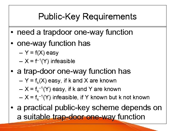 Public-Key Requirements • need a trapdoor one-way function • one-way function has – Y