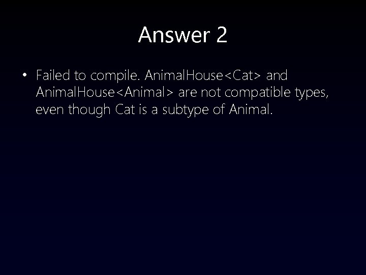 Answer 2 • Failed to compile. Animal. House<Cat> and Animal. House<Animal> are not compatible