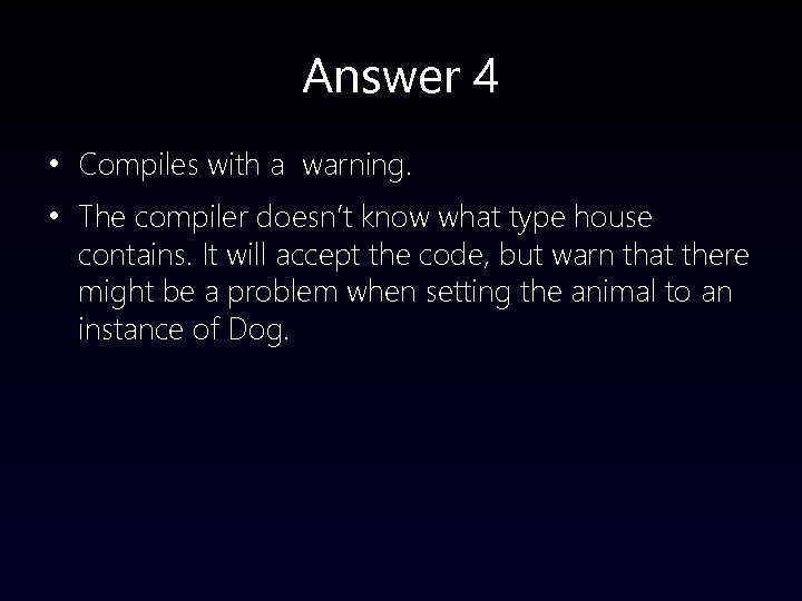 Answer 4 • Compiles with a warning. • The compiler doesn't know what type
